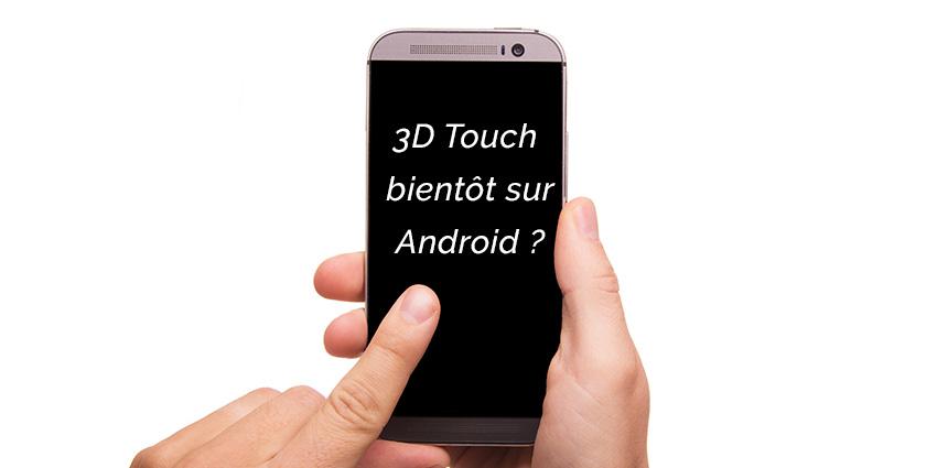 Bientôt la 3D Touch sur Android ?