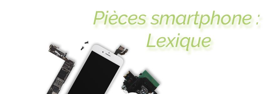 Pièces détachées smartphone : petit lexique pratique !